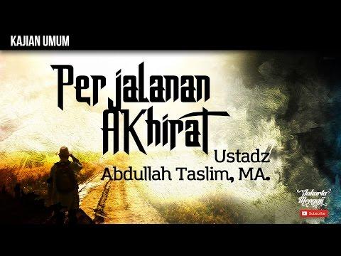 Kajian Islam : Perjalanan Akhirat - Ustadz Abdullah Taslim, MA