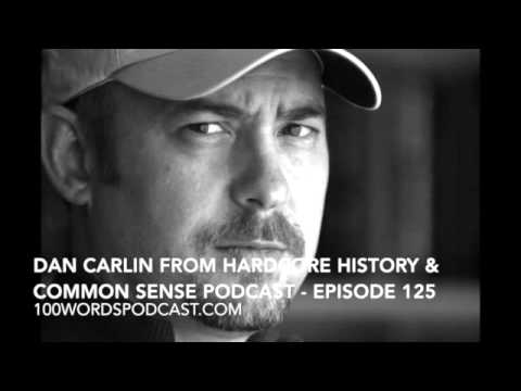 Dan Carlin from Hardcore History & Common Sense Podcast - Episode 125