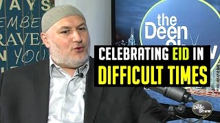 Celebrating Eid in Difficult Times – The Deen Show