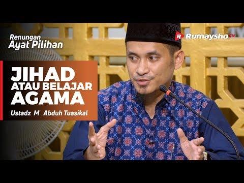 Renungan Ayat Pilihan : Jihad atau Belajar Agama  - Ustadz M Abduh Tuasikal