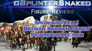 Show and Tell! Batman Arkham Games Figure collection
