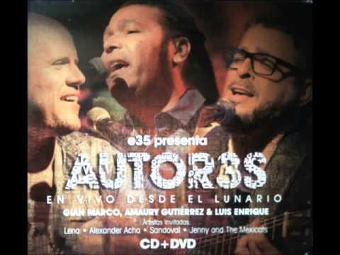AUTOR3S DISCO COMPLETO EN VIVO DESDE EL LUNARIO GIAN MARCO, AMAURY GUTIERREZ Y LUIS ENRIQUE