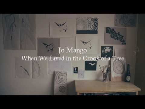 """The Making Of Jo Mango's """"When We Lived in the Crook of a Tree"""""""