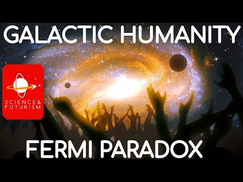 Galactic Humanity & the Fermi Paradox, Part 1