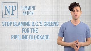 Stop blaming B.C.'s Greens for the pipeline blockade
