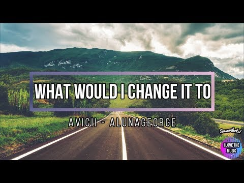 Avicii - What Would I Change It To - ft. AlunaGeorge (Lyrics) Subtitulada Ingles y Español