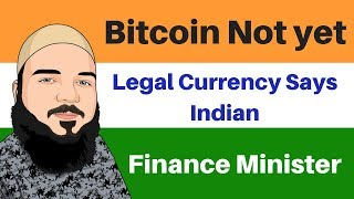 Bitcoin Not Yet Legal Currency Says Indian Finance Minister !!!