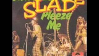 Watch Slade Skweeze Me Pleeze Me video