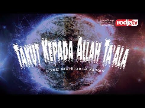 Takut Kepada Allah Ta'ala - Aktualisasi Akhlak Muslim (Ustadz Abu Ihsan Al Atsary M.A)
