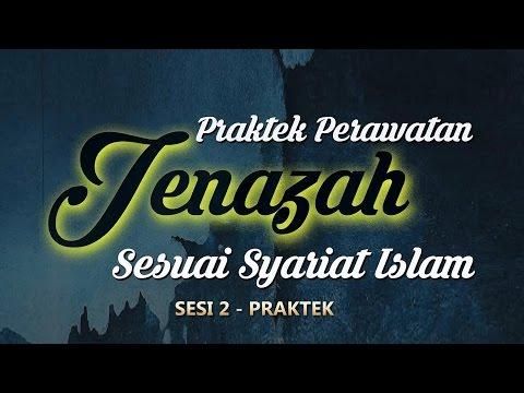 PERAWATAN JENAZAH SESUAI SYARIAT ISLAM ( SESI 2 - PRAKTEK )