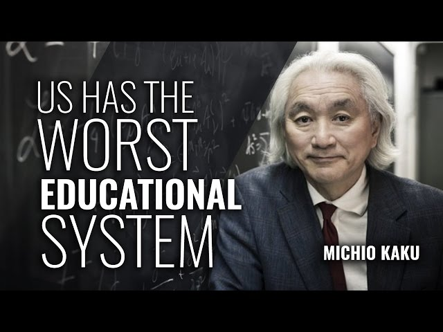 Michio Kaku US has the worst educational system known to science