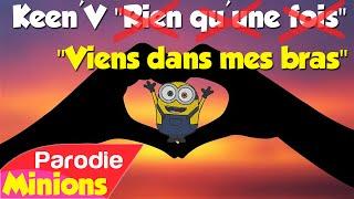 (Parodie Minions) Viens dans mes bras (de Keen