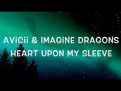 Avicii & Imagine Dragons - Heart Upon My Sleeve Lyrics