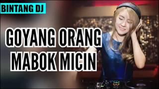 DJ GOYANG ORANG MABOK MICIN ORIGINAL 2018