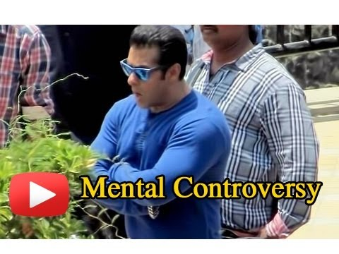 Salman Khan - Mental Film Controversy