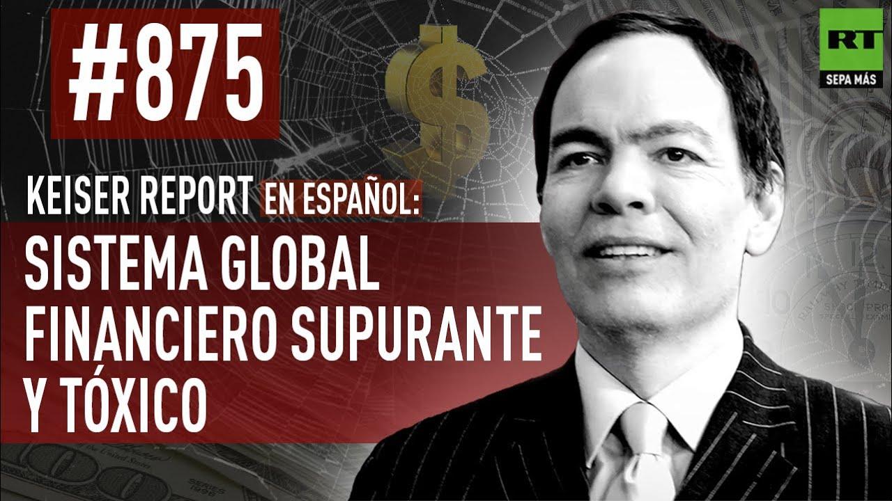 Keiser Report en español: Sistema global financiero supurante y tóxico (E875)