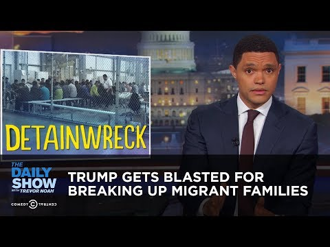 Trump Gets Blasted for Breaking Up Migrant Families | The Daily Show