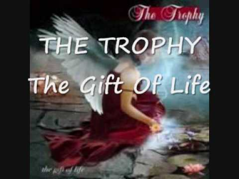 THE TROPHY The Gift Of Life