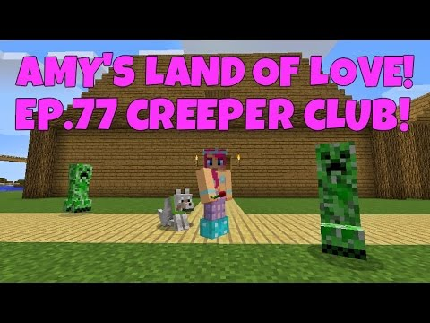 Amy's Land Of Love! Ep.77 Creeper Club!