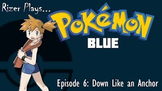 Lets Play Pokemon Blue: Episode 6- Down like an Anchor