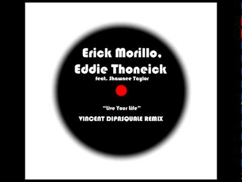 Erick Morillo, Eddie Thoneick Feat. Shawnee Taylor- Live Your Life (Vincent DiPasquale Remix)