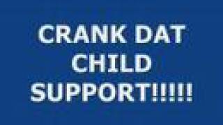 Crank Dat Child Support!!!!