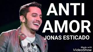 Anti-Amor - Jonas Esticado