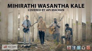 Mihirathi wasantha kale by Api Machan