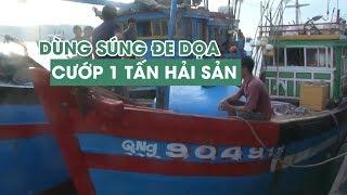 Tàu cá Quảng Ngãi bị tàu nước ngoài tấn công, cướp cả tấn hải sản
