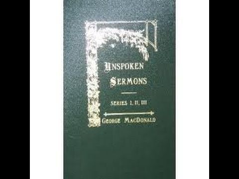 Unspoken Sermons by George MacDonald Part 1