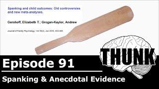 THUNK - 91. Spanking & Anecdotal Evidence