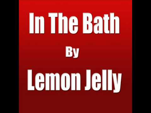 In The Bath - Lemon Jelly