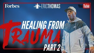 Eric Thomas | Healing from Trauma (Forbes Interview) Part 2