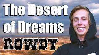 The Desert of Dreams: Rowdy