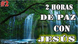 2 Horas De Paz Con Jesús | Melodía Con Sonidos Naturales - Dormir, Orar, Descansar (Parte 2 de 2018)