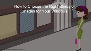 How to Choose the Right Blinds or Shades for Your Windows