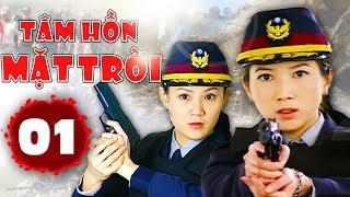 Phim Mới 2019 | Tâm Hồn Mặt Trời - Tập 1 | Phim Hình Sự Trung Quốc Hay Nhất 2019 - Lồng Tiếng