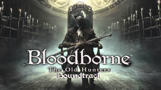 Bloodborne Soundtrack OST - Laurence, The First Vicar (The Old Hunters) Extended + Clean