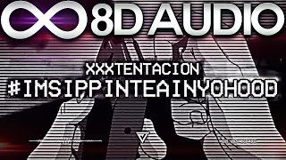 XXXTentacion - #ImSippinTeaInYoHood 🔊8D AUDIO🔊