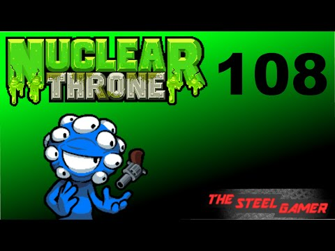 Nuclear Throne Ep. 108 [Push Back]
