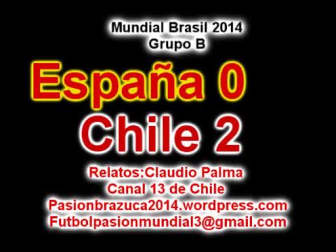 (Relato Emocionante) España 0 Chile 2 (Relato Claudio Palma)  Mundial Brasil 2014 Los goles