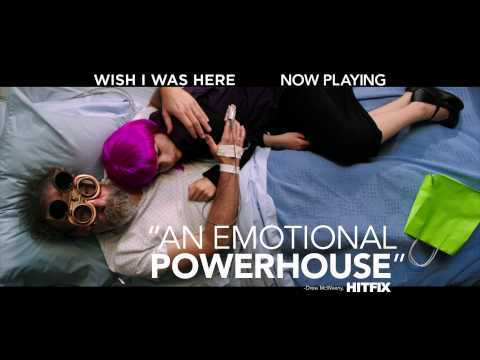 WISH I WAS HERE - Now Playing In Theaters
