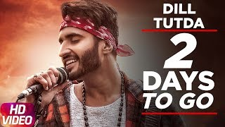 Latest Punjabi Song 2017 | 2 Day To Go | Dill Tutda | Jassi Gill | Gold Boy | Arvinder Khaira