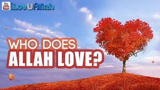 Who Does Allah Love?