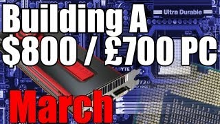 Build a Mid Range High Performance Gaming PC March - Under $800 or £700 For The Whole Gaming PC