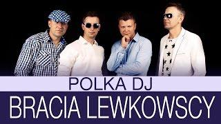Bracia Lewkowscy - Polka DJ