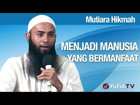 Mutiara Hikmah: Menjadi Manusia Yang Bermanfaat - Ustadz Dr. Syafiq Riza Basalamah, MA