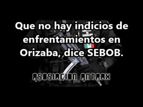 Niega SEGOB que haya amenaza sobre Orizaba. Pero reforzaron la seguridad al máximo.