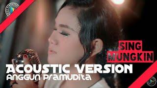 Sing Mungkin Akustik - Anggun Pramudita (Official Video)