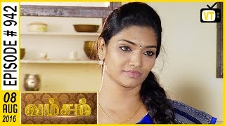 Vamsam - Vamsam | Tamil Serial | Sun TV | Vision Time | Episode 942 | 08/08/2016